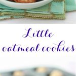 Little oatmeal cookies soft and baked in a mini muffin pans for even shape and size