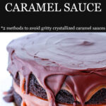 Chocolate caramel layer cake and perfectly smooth caramel sauce