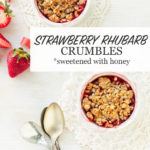 Strawberry rhubarb crumbles sweetened with honey and baked in ramekins