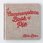A commonplace book of Pie | Kate Lebo