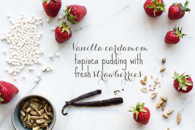 Tapioca pudding ingredients: fresh strawberries, tapioca pearls, cardamom pods, and vanilla bean